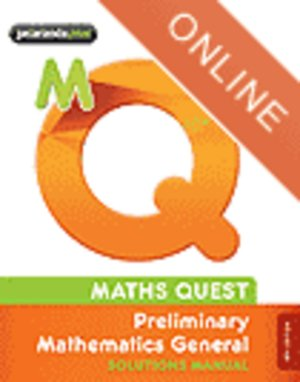 Maths Quest Preliminary Mathematics General 4E Solutions Manual (Online Purchase)